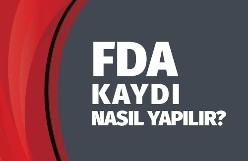 FDA Kaydı Nasıl Yapılır?